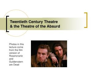 Twentieth Century Theatre & the Theatre of the Absurd