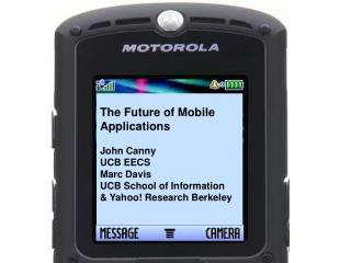 The Future of Mobile  Applications John Canny  UCB EECS Marc Davis  UCB School of Information
