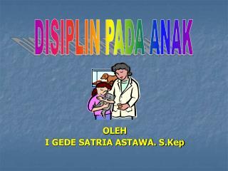 OLEH I GEDE SATRIA ASTAWA. S.Kep