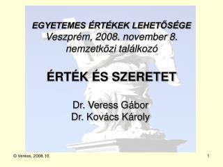EGYETEMES ÉRTÉKEK LEHETŐSÉGE Veszprém, 2008. november 8. nemzetközi találkozó ÉRTÉK ÉS SZERETET