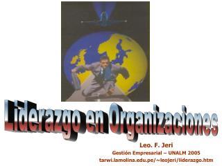 Leo. F. Jeri Gestión Empresarial – UNALM 2005 tarwi.lamolina.pe/~leojeri/liderazgo.htm