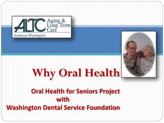 Why Oral Health      Oral Health for Seniors Project  with  Washington Dental Service Foundation