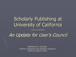 Scholarly Publishing at University of California ���� An Update for User�s Council