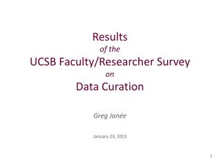 Results of the UCSB Faculty/Researcher Survey on Data Curation