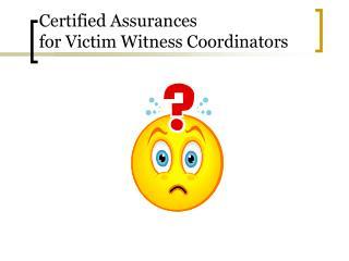 Certified Assurances for Victim Witness Coordinators
