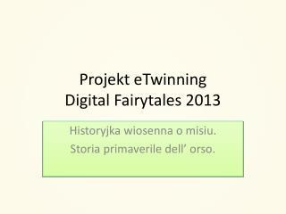 Projekt eTwinning  Digital Fairytales 2013