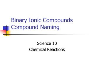 Binary Ionic Compounds Compound Naming