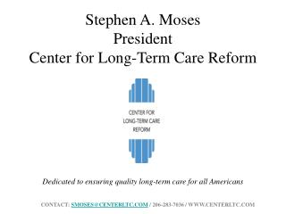 Stephen A. Moses President Center for Long-Term Care Reform