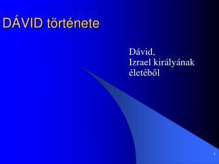 DÁVID története