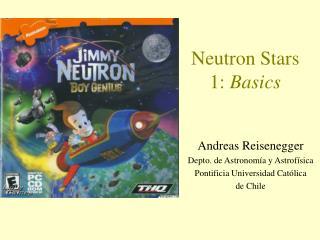 Neutron Stars 1:  Basics