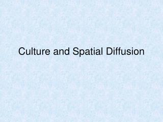 Culture and Spatial Diffusion