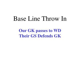 Base Line Throw In
