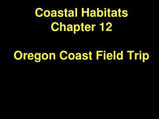 Coastal Habitats Chapter 12 Oregon Coast Field Trip