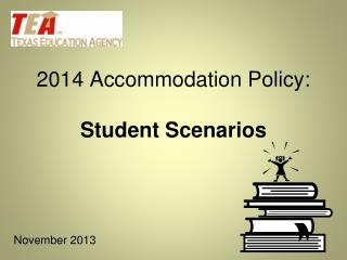2014 Accommodation Policy: Student Scenarios