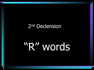 2 nd  Declension
