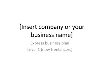 [Insert company or your business name]