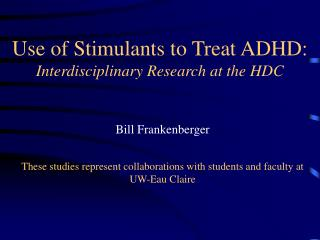 Use of Stimulants to Treat ADHD:  Interdisciplinary Research at the HDC