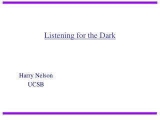 Listening for the Dark