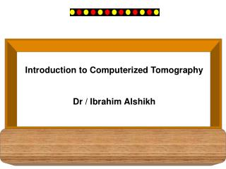 Introduction to Computerized Tomography Dr / Ibrahim Alshikh