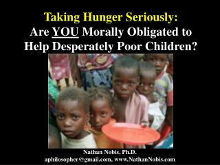 Taking Hunger Seriously: Are  YOU  Morally Obligated to Help Desperately Poor Children?