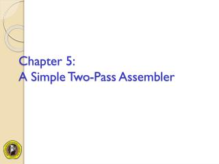 Chapter 5: A Simple Two-Pass Assembler