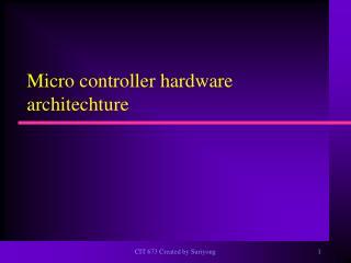 Micro controller hardware architechture