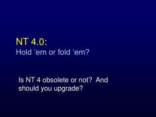 NT 4.0:   Hold 'em or fold 'em?