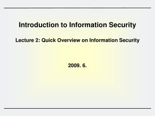 Introduction to Information Security  Lecture 2: Quick Overview on Information Security