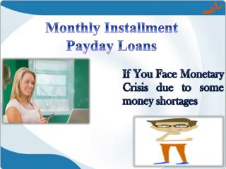 Get Quick Finance Through Monthly Installment Payday Loans