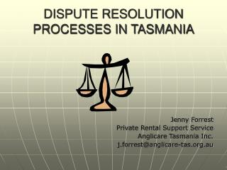 DISPUTE RESOLUTION PROCESSES IN TASMANIA