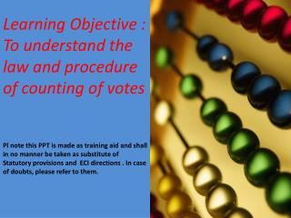 Learning Objective : To understand law and procedures of the counting of votes.