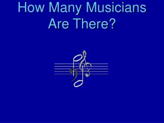 How Many Musicians Are There?