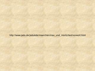jadu.de/jadukids/maerchen/max_und_moritz/text/vorwort.html