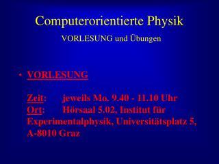 Computerorientierte Physik VORLESUNG und Übungen