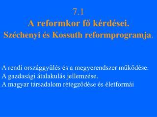 7.1 A reformkor fő kérdései. Széchenyi és Kossuth reformprogramja .