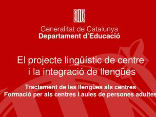 El projecte lingüístic de centre  i la integració de llengües