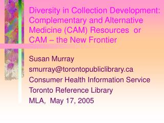 Susan Murray smurray@torontopubliclibrary Consumer Health Information Service