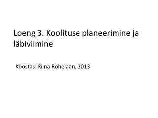 Loeng 3. Koolituse planeerimine ja läbiviimine Koostas: Riina Rohelaan, 2013