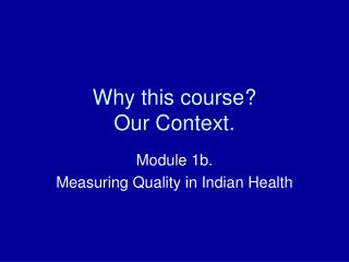 Why this course?  Our Context.