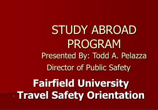 STUDY ABROAD PROGRAM  Presented By: Todd A. Pelazza Director of Public Safety