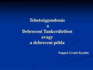 Tehetséggondozás  a  Debreceni Tankerületben avagy a  debreceni példa