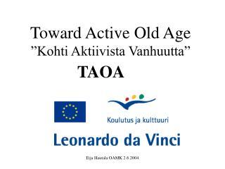 """Toward Active Old Age """"Kohti Aktiivista Vanhuutta"""""""