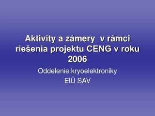 Aktivity a záme ry  v r ámci riešenia projektu CENG v roku 2006