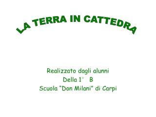 """Realizzato dagli alunni Della 1° B Scuola """"Don Milani"""" di Carpi"""