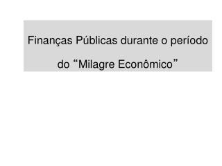 """Finanças Públicas durante o período  do  """" Milagre Econômico """""""