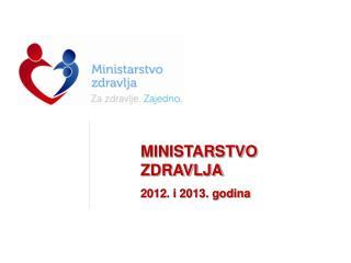 MINISTARSTVO ZDRAVLJA 2012. i 2013. godina