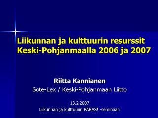 Liikunnan ja kulttuurin resurssit Keski-Pohjanmaalla 2006 ja 2007