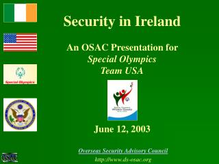 Security in Ireland An OSAC Presentation for  Special Olympics Team USA June 12, 2003