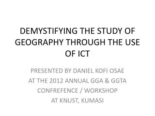 DEMYSTIFYING THE STUDY OF GEOGRAPHY THROUGH THE USE OF ICT