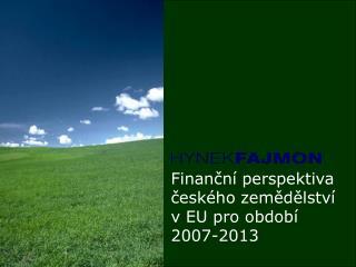 Finanční perspektiva českého zemědělství v EU pro období 2007-2013